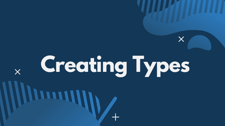 Creating Types